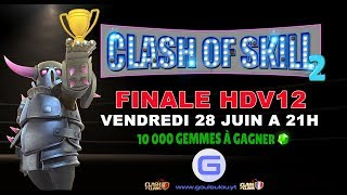 CLASH OF SKILL | Tournoi HDV12 | Phases Finales | 10000 Gemmes à gagner
