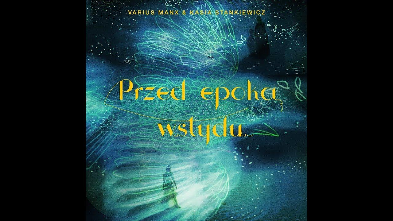 Varius Manx Kasia Stankiewicz Przed Epoką Wstydu Official