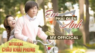 EM PHẢI QUÊN ANH - CHÂU KHẢI PHONG [ MV OFFICICAL 4K]