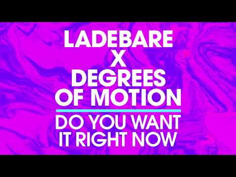 Ladebare X Degrees Of Motion - Do You Want It Right Now [2020 House]