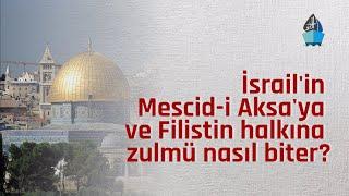 İsrailin Mescid-i Aksaya ve Filistin halkına zulmü nasıl biter? - Gündeme Dair - Sesli Makale