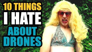 10 THINGS I HATE ABOUT DRONES