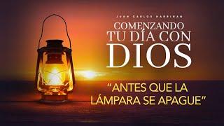 Comenzando tu dia con Dios   Antes que la lampara se apague  Pastor Juan Carlos Harrigan