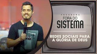 Redes Sociais para a Glória de Deus | Fora do Sistema