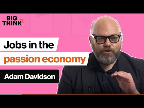 How is the passion economy changing the way we look at jobs? | Adam Davidson | Big Think