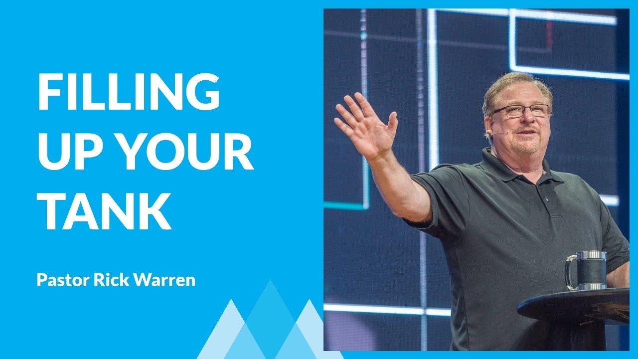 How To Keep Your Tank Filled Up Instead of Running On Empty with Rick Warren