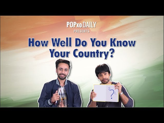 How Well Do You Know Your Country? - POPxo