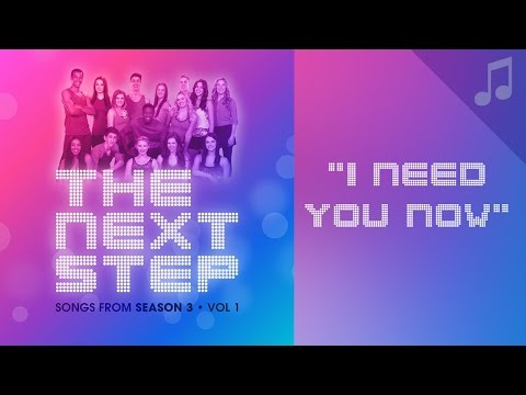 """""""I Need You Now"""" - Songs from The Next Step"""
