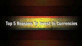 Top 5 Reasons To Invest In Currencies - # 2