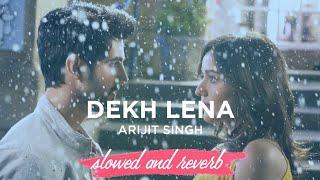 Dekh Lena (Slowed and Reverb)   Arijit Singh x Aahil World   Bollywood Lofi Mix  