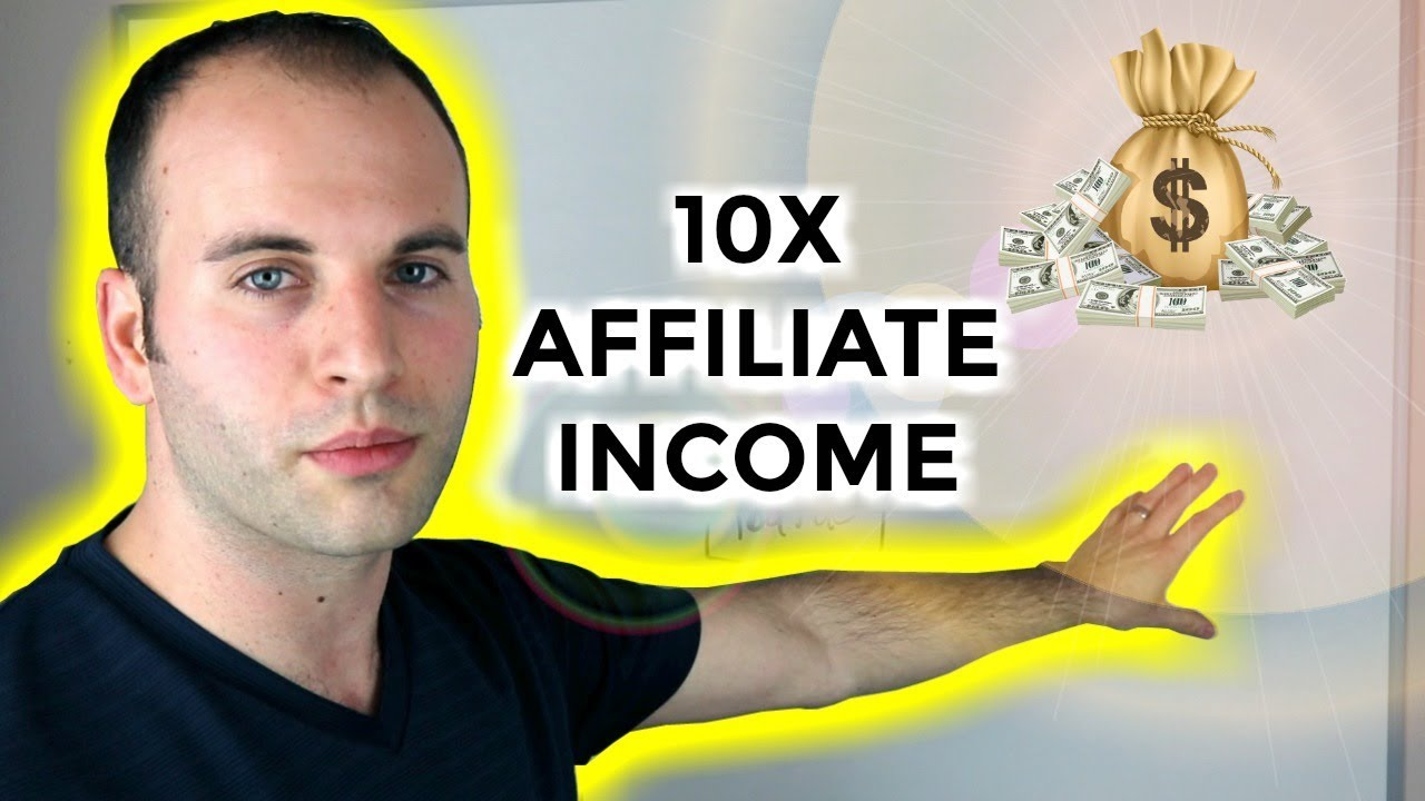 How To Make A Lot Of Money Online With Affiliate Marketing | 10X Your Income
