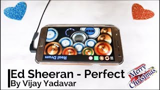 Ed Sheeran - Perfect | Christmas Special | Real Drum App Cover - By Vijay Yadavar.