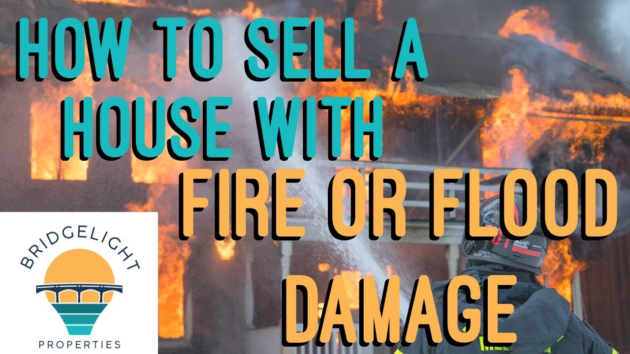 How to Sell a House with Fire or Flood Damage - Bridgelight Properties