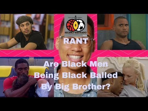 Rant | Are Black Men Being Black Balled By Big Brother? #BB19