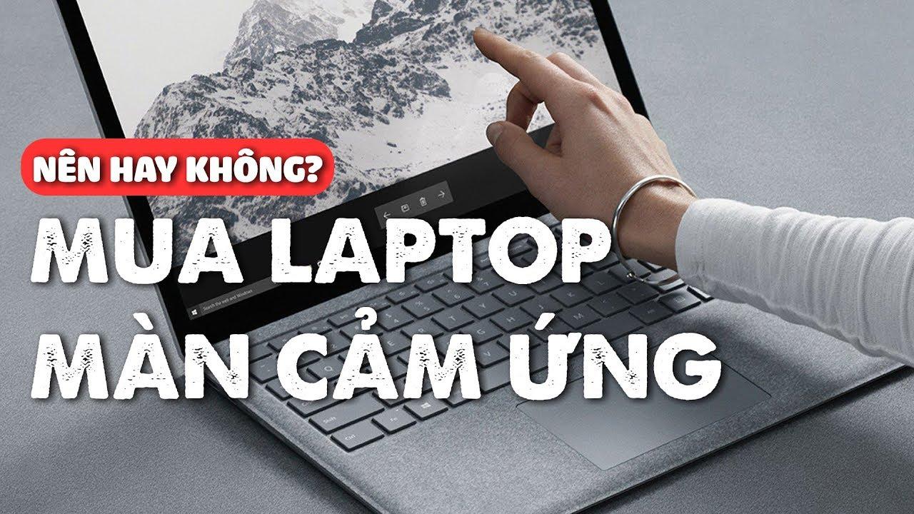 Có nên mua laptop màn hình cảm ứng hay không?