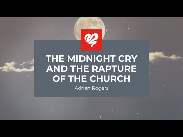 Adrian Rogers: The Midnight Cry & the Rapture of the Church (2340)