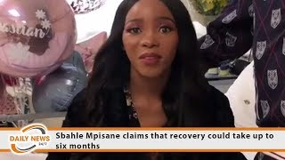 Sbahle Mpisane claims that recovery could take up to six months