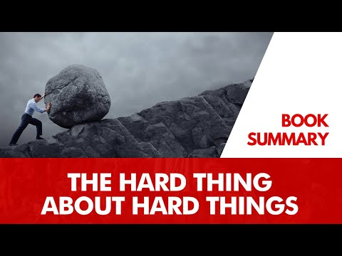 BOOK SUMMARY: The Hard Thing About Hard Things By Ben Horowitz