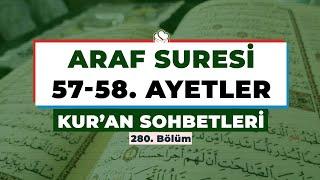 Kur'an Sohbetleri | ARAF SÛRESİ 57-58. AYETLER