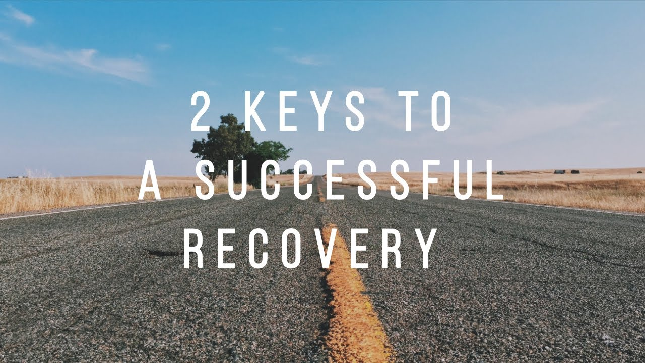 2 Keys to a Successful Recovery from a Mental Health or Addiction concern.