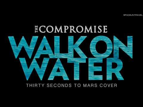 The Compromise - Walk On Water (Thirty Seconds To Mars Cover)