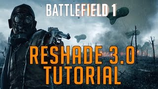 Reshade 3.0 Tutorial -  Awesome New Tool (Battlefield 1)