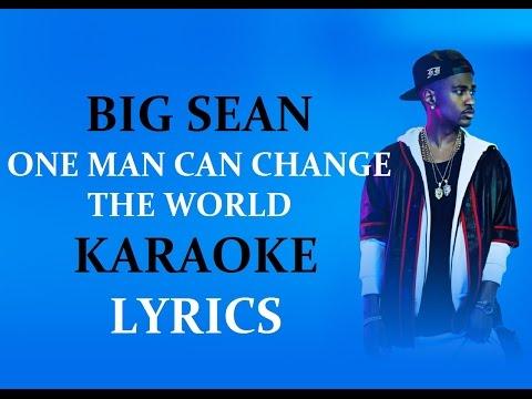 BIG SEAN - ONE MAN CAN CHANGE THE WORLD KARAOKE VERSION LYRICS
