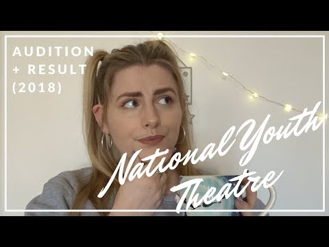 NATIONAL YOUTH THEATRE AUDITION EXPERIENCE + RESULT 2018 | AUDITION ADVICE 101
