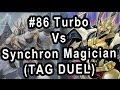 #86 Turbo Vs Synchron Magician (TAG DUEL)