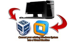 Convert your existing Windows System into a Virtual Machine