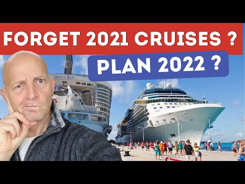 7 Reasons You Should Forget 2021 Cruises And Plan 2022
