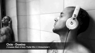 Oxia - Domino ( Gruenes Blatt & Eazy Tesler Mix ) ( Unmastered )