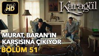Karagül 51. Bölüm / Full HD (Tek Parça) - Murat Baranın Karşısına Çıkıyor