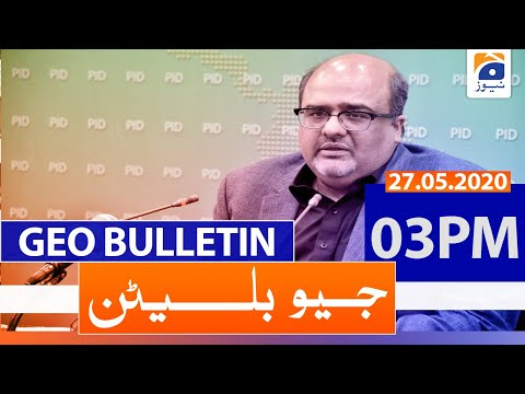 Geo Bulletin 03 PM | Shahzad Akbar Press Conference Today  | 27th May 2020