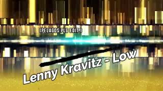 Lenny Kravitz - Low (PeLaGoS PLG Edit )