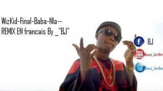 Wizkid final baba nla remix en francais par B J