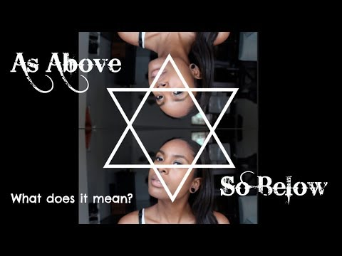 As Above So Below. What Does It Mean?