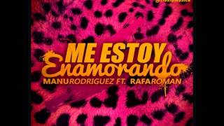 Manu Rodriguez Ft Rafa Roman - Me Estoy Enamorando (Original Mix)