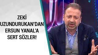 Zeki Uzundurukan39;dan Ersun Yanal39;a Sert Sözler quot;Kariyerini Bitirmek Üzerequot;  Ana Haber  27022020