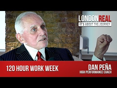 120 Hour Work Week - Dan Pena | London Real