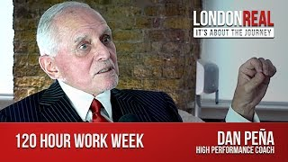 120 Hour Work Week - Dan Pena | London Real