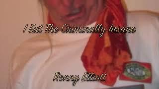 I Eat The Criminally Insane- Ronny Elliott