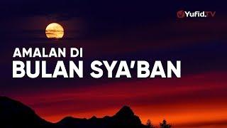Gambar cover Ceramah Singkat: Amalan dan Keutamaan Bulan Sya'ban – Ustadz Johan Saputra Halim, MHI.