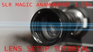 SLR Magic 1.33x Anamorphic Adapter 35mm T1.4 Tutorial Video