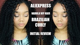 ALIEXPRESS | NADULA VIP BRAZILIAN CURLY HAIR UNBOXING & INITIAL REVIEW