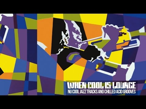 Nu Cool Jazz Music and Chilled Acid Grooves - When Cool is L