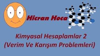 Hicran Hoca- Kimyasal Hesaplamalar 2 (Verim Ve Karışım Problemleri-Kısa Ve Öz!)
