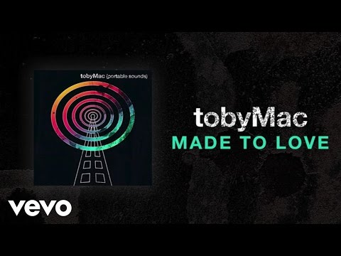 TobyMac - Made To Love (Lyric Video)
