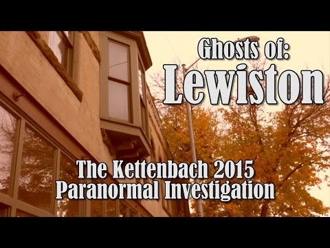 Ghosts of Lewiston: The 2015 Kettenbach Paranormal Investigation