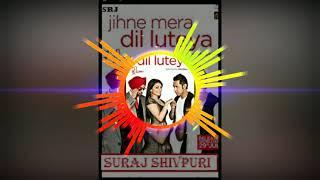 Jihne-Mera-Dil-Luteya-(Jazzy-B)-Hard-Mix-By-Dj-Suraj-Shivpuri-9713468999